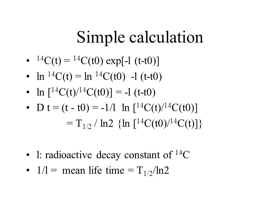 Simple calculation 14C(t) = 14C(t0) exp[-l (t-t0)]